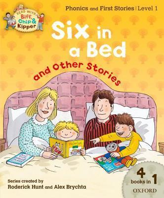 Oxford Reading Tree Read With Biff, Chip, and Kipper: Level 1 Phonics & First Stories: Six in a Bed and Other Stories