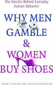Why Men Gamble and Women Buy Shoes