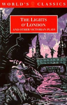 The Lights o' London and Other Victorian Plays