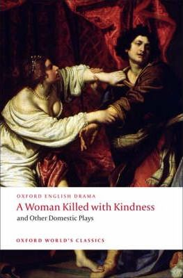 A Woman Killed with Kindness and Other Domestic Plays