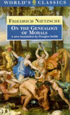 """On the Genealogy of Morals: A Polemic by Way of Clarification and Supplement to My Last Book """"Beyond Good and Evil"""""""