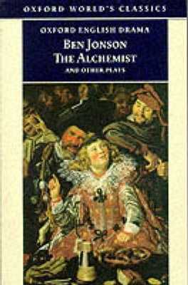 "The Alchemist and Other Plays: ""Volpone, or the Fox"", ""Epicene, or the Silent Woman"", ""The Alchemist"", ""Bartholemew Fair"""