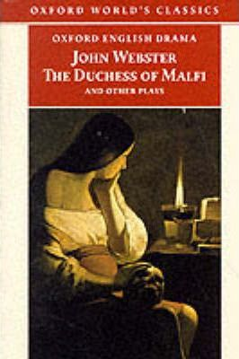 """The Duchess of Malfi and Other Plays"