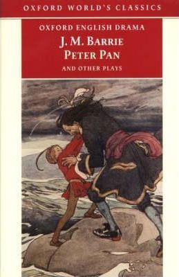"""Peter Pan and Other Plays: """"The Admirable Crichton"""", """"Peter Pan"""", """"When Wendy Grew Up"""", """"What Every Woman Knows"""", """"Mary Rose"""""""