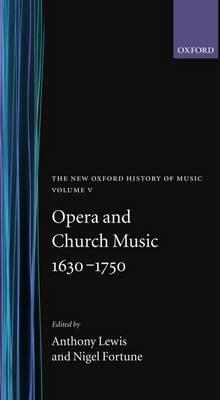 The The Opera and Church Music 1630-1750: Opera and Church Music 1630-1750 Opera and Church Music, 1630-1750 v. 5