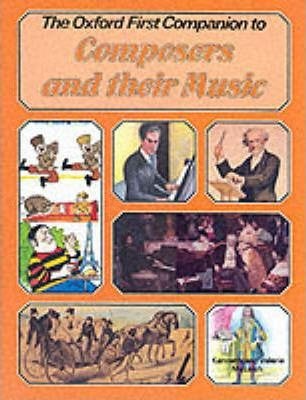 The Oxford First Companion to Music: Composers and Their Music