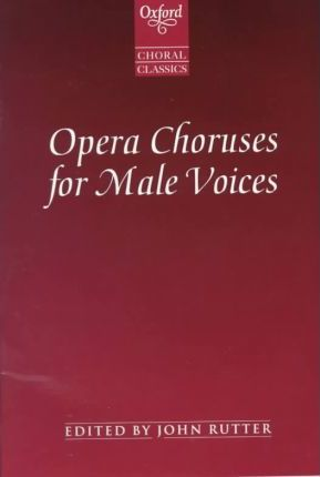 Oxford Choral Classics: Opera Choruses for Male Voices