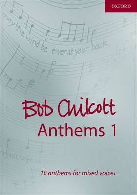 Bob Chilcott Anthems 1