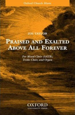 Praised and Exalted Above All Forever