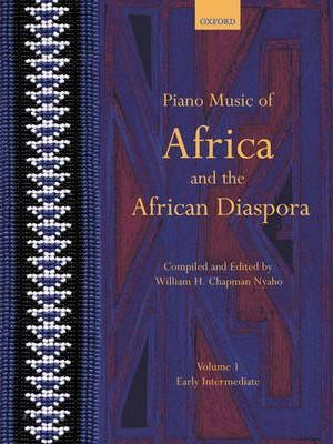 Piano Music of Africa and the African Diaspora: Piano Music of Africa and the African Diaspora Volume 1 Early Intermediate v. 1