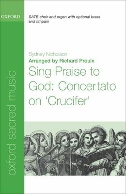 Sing Praise to God: Concertato on Crucifer: Sing Praise to God: Concertato on 'Crucifer' For SATB, Organ, and Solo Trumpet or SATB, Brass, and Timpani