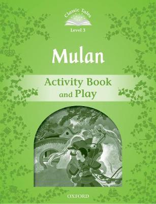 Classic Tales Second Edition: Level 3: Mulan Activity Book and Play
