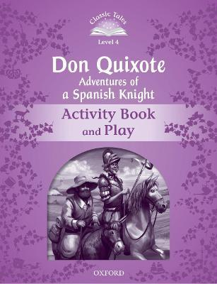 Classic Tales Second Edition: Level 4: Don Quixote: Adventures of a Spanish Knight Activity Book and Play