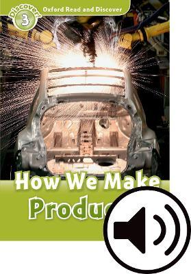 Oxford Read & Discover 3 How We Make Products MP3 Audio (Lmtd+Perp)