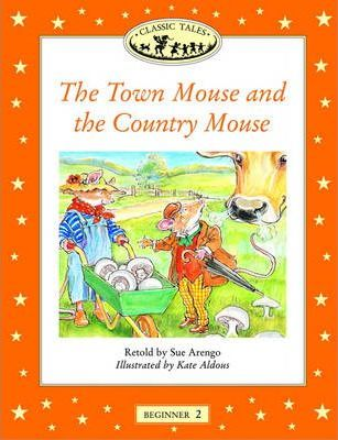 Classic Tales: Beginner 2: The Town Mouse and the Country Mouse
