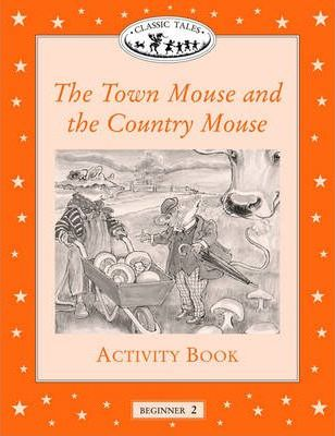 Classic Tales: Town Mouse and Country Mouse Activity Book Beginner level 2