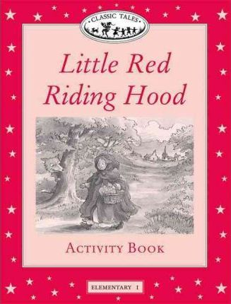 Classic Tales: Little Red Riding Hood Activity Book Elementary level 1