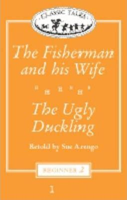 Classic Tales: 'The Fisherman and His Wife', 'The Ugly Duckling' Beginner level 2
