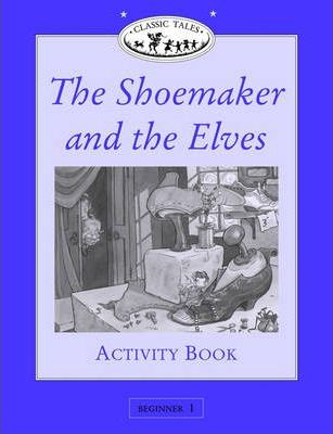 Classic Tales: Shoemaker and the Elves Activity Book Beginner level 1