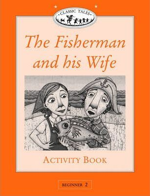 Classic Tales: Fisherman and His Wife Activity Book Beginner level 2