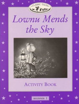 Classic Tales: Lownu Mends the Sky Activity Book Beginner level 1