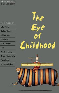 Oxford Bookworms Collection: The Eye of Childhood