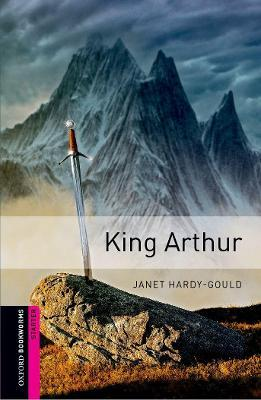 Oxford Bookworms Library: Starter Level: King Arthur: Oxford Bookworms Library: Starter Level:: King Arthur 250 Headwords