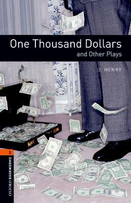 Oxford Bookworms Library: Level 2: One Thousand Dollars and Other Plays: Oxford Bookworms Library: Level 2:: One Thousand Dollars and Other Plays 700 Headwords