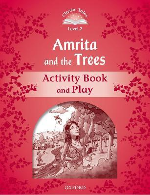 Classic Tales Second Edition: Level 2: Amrita and the Trees Activity Book & Play