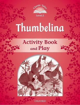 Classic Tales Second Edition: Level 2: Thumbelina Activity Book & Play