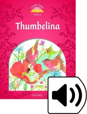 Classic Tales Second Edition: Level 2: Thumbelina e-Book & Audio Pack