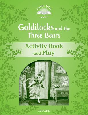 Classic Tales Second Edition: Level 3: Goldilocks and the Three Bears Activity Book & Play