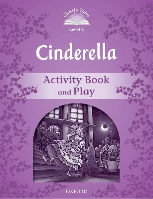 Classic Tales Second Edition: Level 4: Cinderella Activity Book & Play