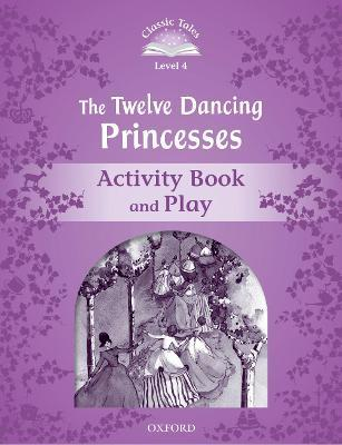 Classic Tales Second Edition: Level 4: The Twelve Dancing Princesses Activity Book & Play