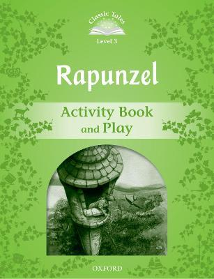 Classic Tales Second Edition: Level 3: Rapunzel Activity Book and Play