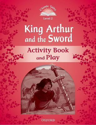 Classic Tales Second Edition: Level 2: Kind Arthur and the Sword Activity Book and Play