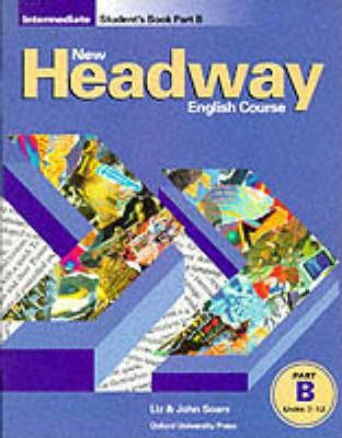 New Headway English Course: Student Book B Intermediate level