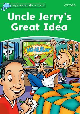 Dolphin Readers Level 3: Uncle Jerry's Great Idea