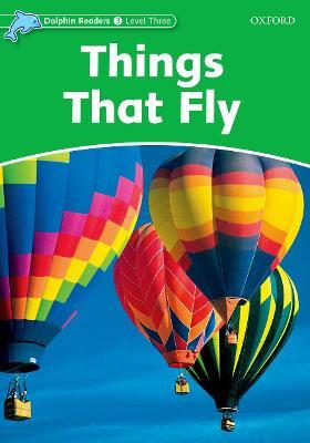 Dolphin Readers Level 3: Things That Fly