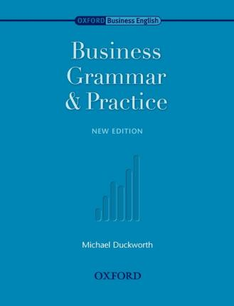 Oxford Business English: Business Grammar and Practice