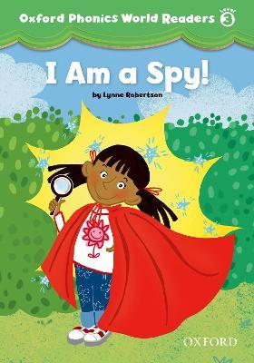 Oxford Phonics World Readers: Level 3: I am a Spy!