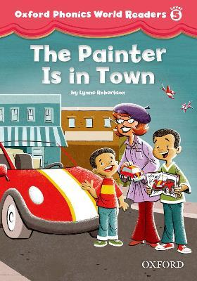 Oxford Phonics World Readers: Level 5: The Painter is in Town
