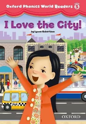 Oxford Phonics World Readers: Level 5: I Love the City!