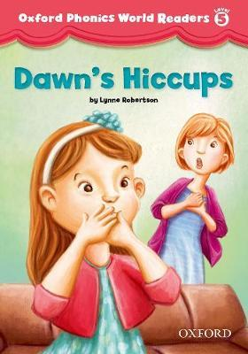 Oxford Phonics World Readers: Level 5: Dawn's Hiccups