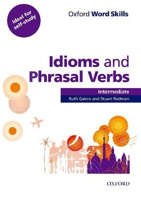 Oxford Word Skills: Intermediate: Idioms and Phrasal Verbs Student Book with Key