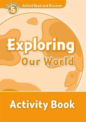 Oxford Read and Discover: Level 5: Exploring Our World Activity Book