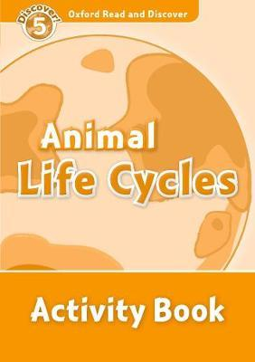 Oxford Read and Discover: Level 5: Animal Life Cycles Activity Book