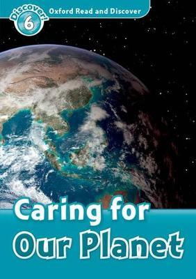 Oxford Read and Discover: Level 6: Caring For Our Planet
