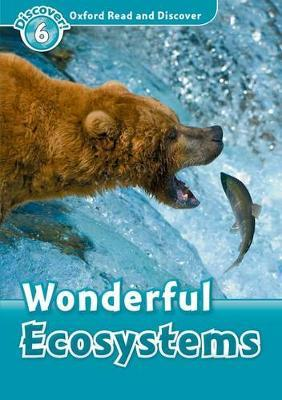 Oxford Read and Discover: Level 6: Wonderful Ecosystems