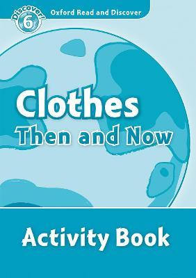 Oxford Read and Discover: Level 6: Clothes Then and Now Activity Book